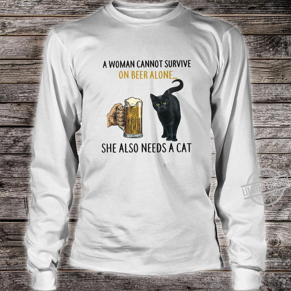 A Cannot Survive On Beer Alone She Also Needs A Cat Shirt long sleeved