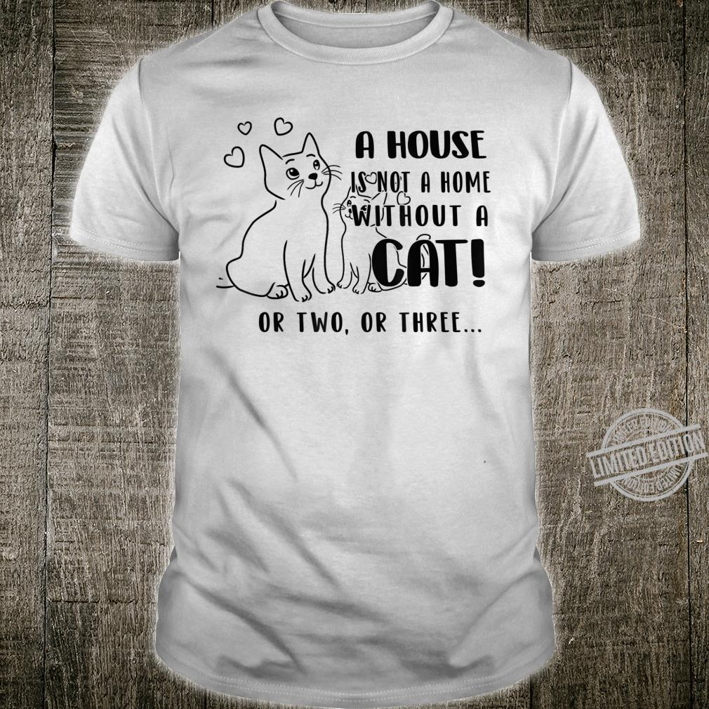 A House Is Not A Home Without A Cat Shirt