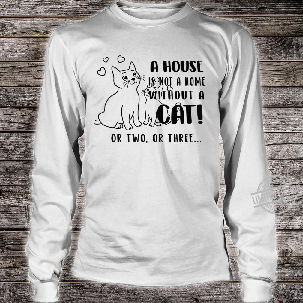 A House Is Not A Home Without A Cat Shirt long sleeved