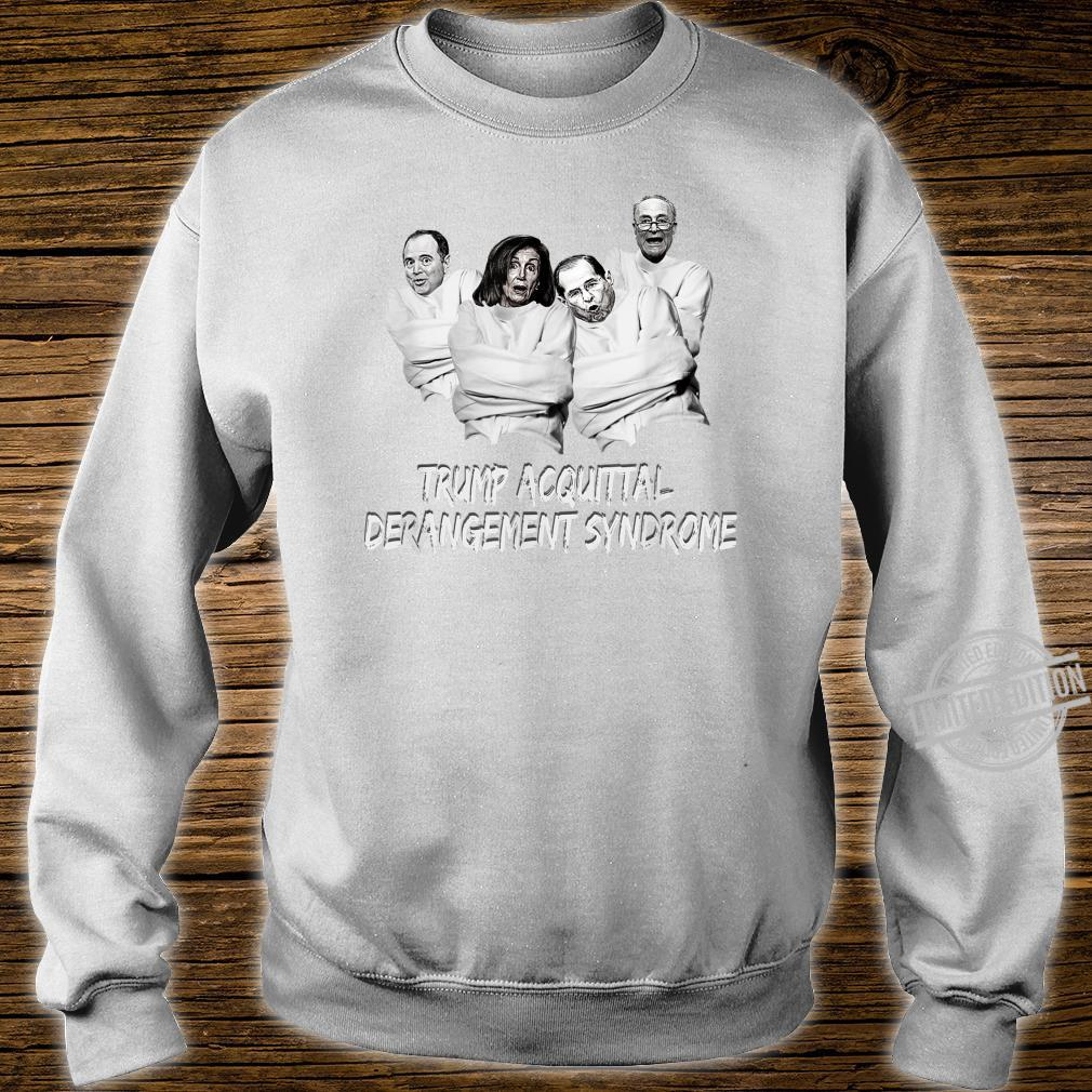 Acquittal TRUMP ACQUITTAL DERANGEMENT SYNDROME Shirt sweater