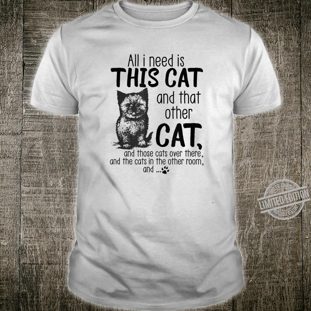 All I need is this cat and that other cat and those cats Shirt