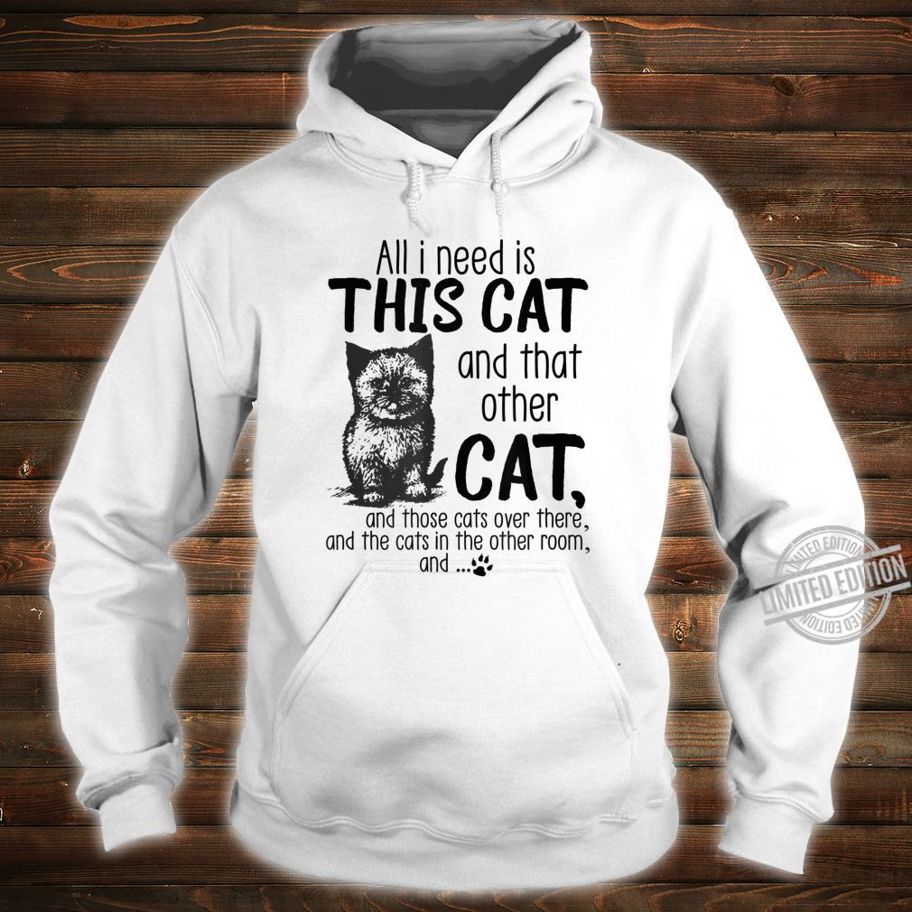 All I need is this cat and that other cat and those cats Shirt hoodie