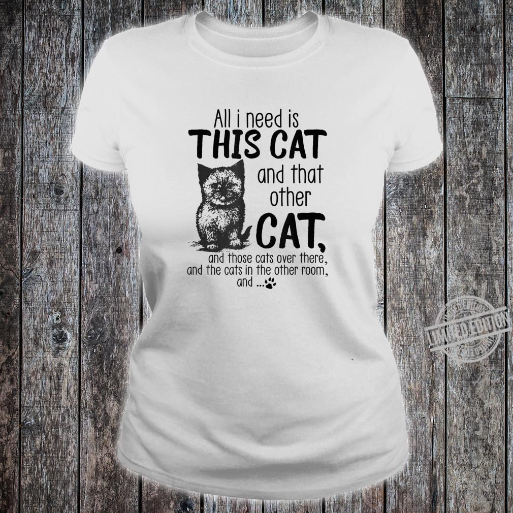 All I need is this cat and that other cat and those cats Shirt ladies tee