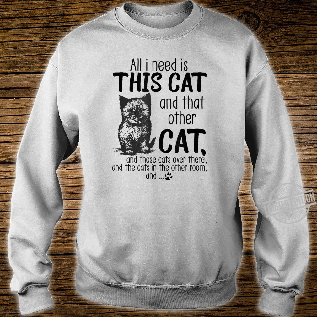 All I need is this cat and that other cat and those cats Shirt sweater
