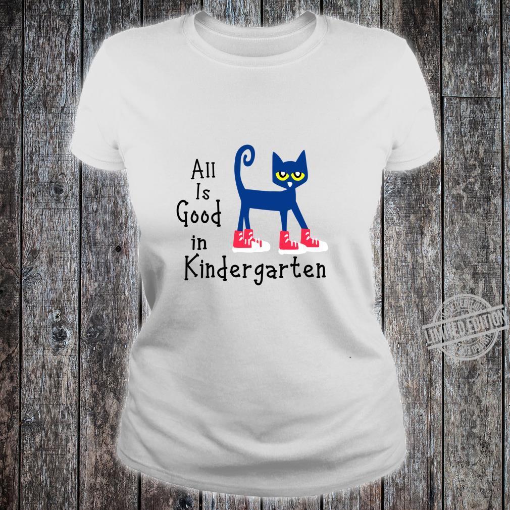 All Is Good In Kindergarten pete cat Shirt ladies tee
