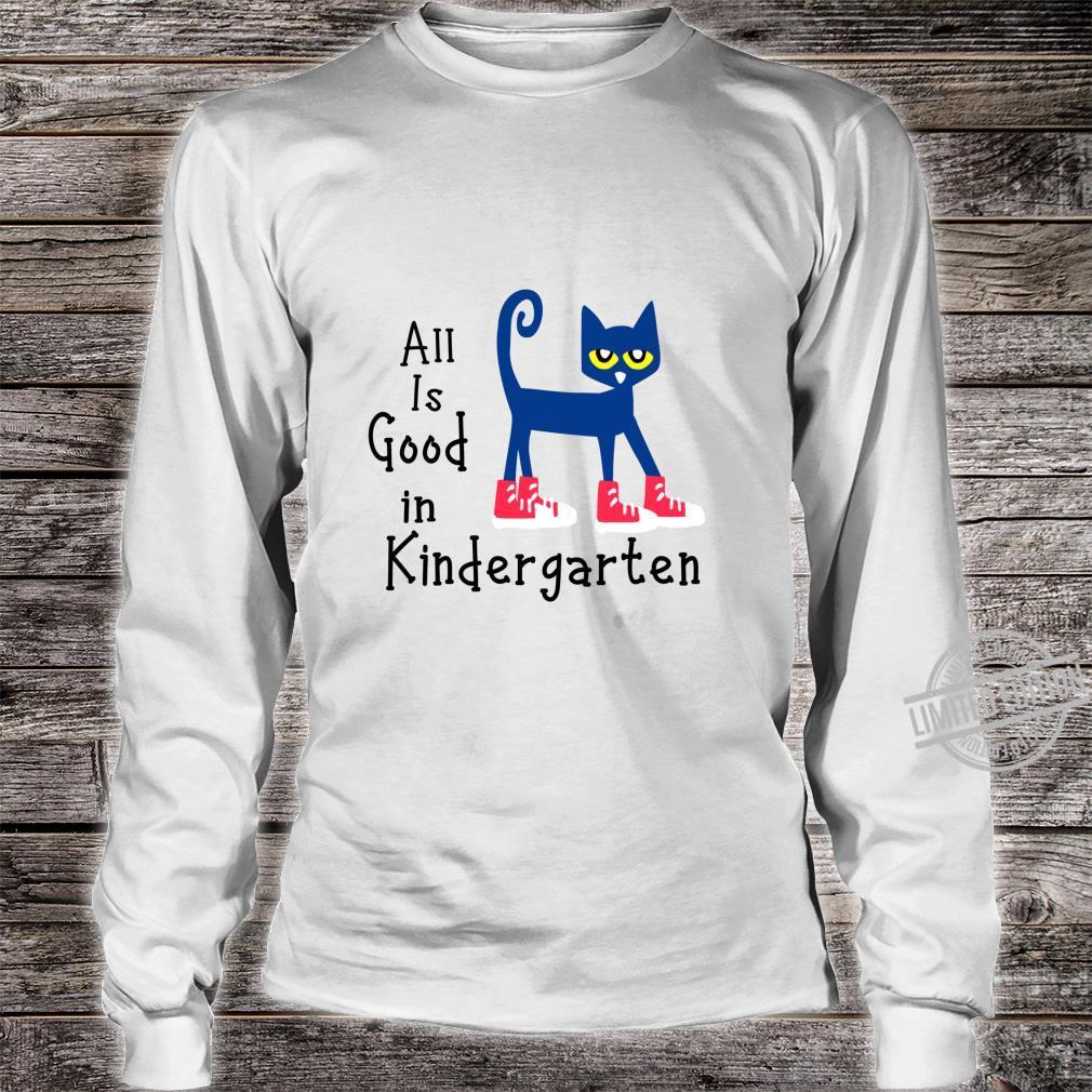All Is Good In Kindergarten pete cat Shirt long sleeved